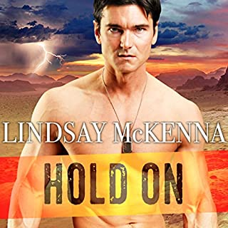 Hold On     Delos Series, Book 5              Written by:                                                                                                                                 Lindsay McKenna                               Narrated by:                                                                                                                                 Johanna Parker                      Length: 10 hrs and 19 mins     Not rated yet     Overall 0.0