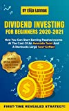 Dividend Investing For Beginners 2020: How You Can Start Earning A Passive Income At The Cost Of An...