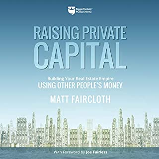 Raising Private Capital: Building Your Real Estate Empire Using Other People's Money                   Written by:                                                                                                                                 Matt Faircloth                               Narrated by:                                                                                                                                 Randy Streu                      Length: 6 hrs and 27 mins     10 ratings     Overall 5.0