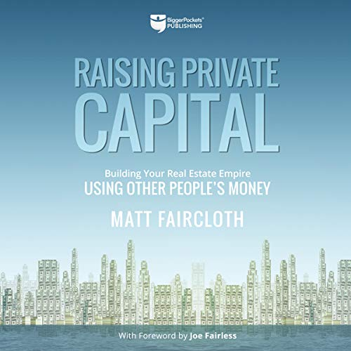 Couverture de Raising Private Capital: Building Your Real Estate Empire Using Other People's Money