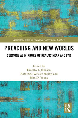 Preaching and New Worlds: Sermons as Mirrors of Realms Near and Far (Routledge Studies in Medieval Religion and Culture Book 13) (English Edition)