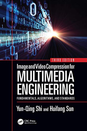Image and Video Compression for Multimedia Engineering: Fundamentals, Algorithms, and Standards, Third Edition (Image Processing Series)