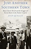 Just Another Southern Town: Mary Church Terrell And The Struggle For Racial Justice In The Nation's Capital