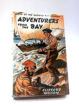Hardcover Adventurers from the Bay: Men of the Hudson's Bay Company (Great stories of Canada; no. 25) Book