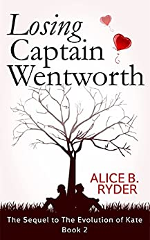 Losing Captain Wentworth: The sequel to The Evolution of Kate by [Alice B. Ryder]