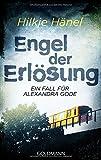 Engel der Erlösung: Alexandra Gode 1 - Ein Berlin-Krimi
