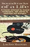 Soundtracks of a Life: A Memoir Enhanced by Musical Recollections, with Stories by Celebrities and Strangers