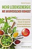 Mehr Lebensenergie mit ayurvedischer Rohkost: Frische Lebensmittel, Kräuter & Gewürze optimal kombinieren für ihr Wohlbefinden