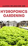 HYDROPONICS GARDENING: A Step-By-Step Hydroponic Gardening Guide to Grow Fruit, Vegetables, and Herbs at Home (English Edition)