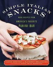 Simple Italian Snacks: More Recipes from America's Favorite Panini Bar