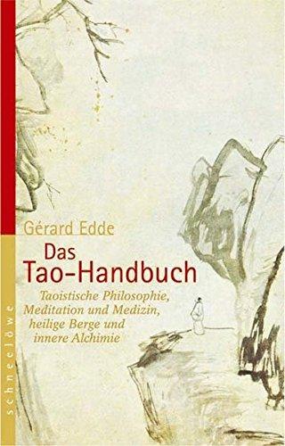 Das Tao-Handbuch: Taoistische Philosophie, Meditation und Medizin, heilige Berge und innere Alchimie