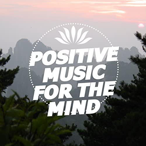 Positive Thinking: Music to Develop a Complete Meditation Mindset
