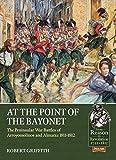 At the Point of the Bayonet: The Peninsular War Battles of Arroyomolinos and Almaraz 1811-1812 (Reason to Revolution)