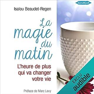 La magie du matin : L'heure de plus qui va changer votre vie                   De :                                                                                                                                 Isalou Beaudet-Regen                               Lu par :                                                                                                                                 Stéphanie Cassignard,                                                                                        Frédéric Fournier                      Durée : 5 h et 39 min     109 notations     Global 4,2