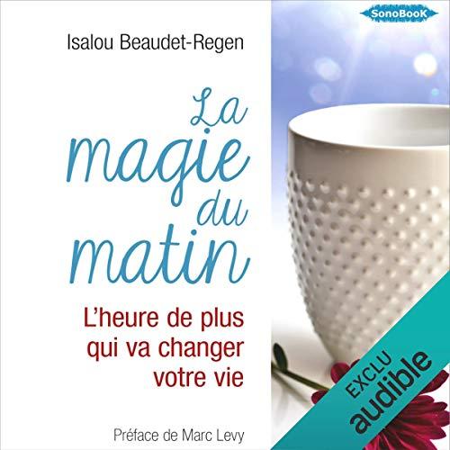 La magie du matin : L'heure de plus qui va changer votre vie                   Auteur(s):                                                                                                                                 Isalou Beaudet-Regen                               Narrateur(s):                                                                                                                                 Stéphanie Cassignard,                                                                                        Frédéric Fournier                      Durée: 5 h et 39 min     1 évaluation     Au global 5,0