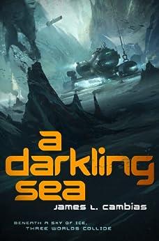 A Darkling Sea: A Novel by [James L. Cambias]