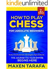 Chess: How to Play Chess for (Absolute) Beginners: The Journey to Your Empire Begins Here (Chess for Beginners: Conquer Your Friends Book 1)