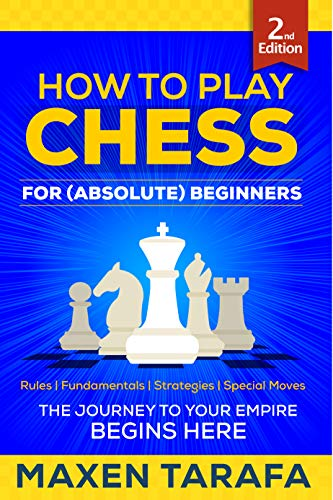 Book: Chess - How to Play Chess - For (Absolute) Beginners (The Skill Artist's Guide - Chess Strategy, Chess Books Book 3) by Maxen Tarafa