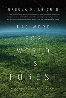 The Word for World is Forest by [Ursula K. Le Guin]