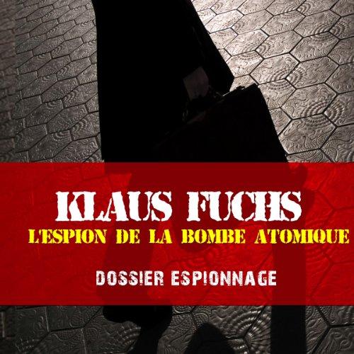 Couverture de Klaus Fuchs, l'espion de la bombe atomique (Dossier espionnage)