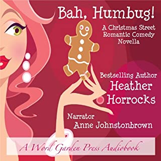 Bah, Humbug!     A Romantic Comedy Christmas Novella              By:                                                                                                                                 Heather Horrocks                               Narrated by:                                                                                                                                 Anne Johnstonbrown                      Length: 2 hrs and 35 mins     82 ratings     Overall 4.0