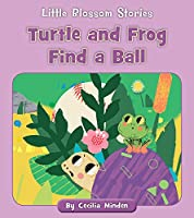 Turtle and Frog Find a Ball (Little Blossom Stories)
