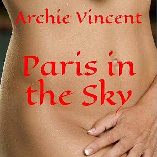 Paris in the Sky                   By:                                                                                                                                 Archie Vincent                               Narrated by:                                                                                                                                 Chelsea Lee Rock                      Length: 4 hrs and 32 mins     Not rated yet     Overall 0.0