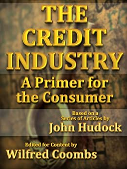 The Credit Industry: A Primer for the Consumer by [John Hudock, Wilfred Coombs]