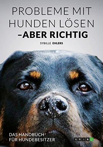 Probleme mit Hunden lösen – aber richtig: Das Handbuch für Hundebesitzer