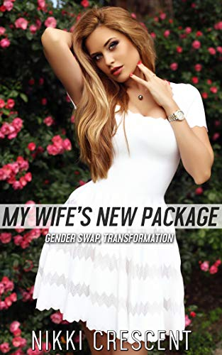 MY WIFE'S NEW PACKAGE: Gender Swap, Transformation