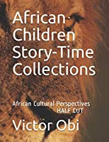 African Children Story-Time Collections: African Cultural Perspectives-HALF CUT (African Children Story-Time Collections.)