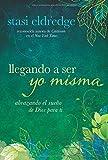 Llegando a ser yo misma: Abrazando el sueño de Dios para ti (Spanish Edition)