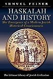 Haskalah and History: The Emergence of a Modern Jewish Historical Consciousness (Littman Library of Jewish Civilization)