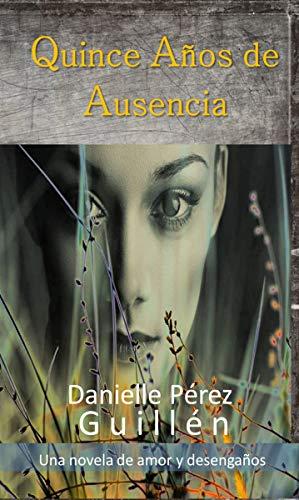 QUINCE AÑOS DE AUSENCIA de Danielle Pérez Guillén