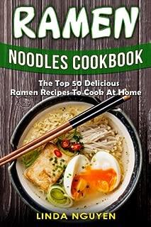 Ramen Noodles Cookbook: The top 50 delicious Ramen recipes to cook at home