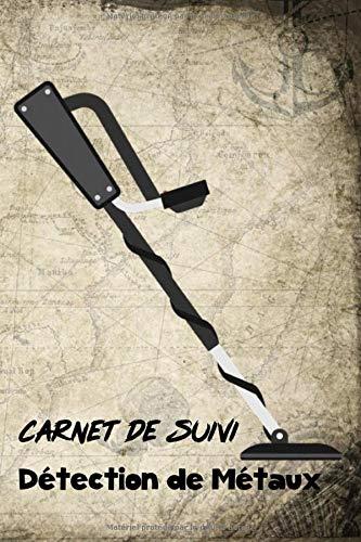 Carnet de Suivi Détection de Métaux: Journal de prospection | Détection de métaux | Pour les passionnés d'Histoire, de trouvaille, de pièces | Carnet pratique avec fiches, 121 pages, 6 x 9 pouces |