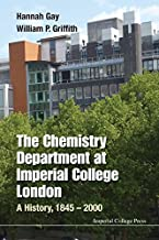 The Chemistry Department at Imperial College London:A History, 1845–2000