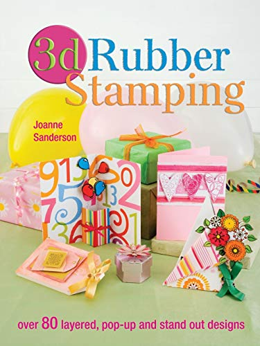 3D Rubber Stamping: Over 80 Layered, Pop-Up and Stand out Designs