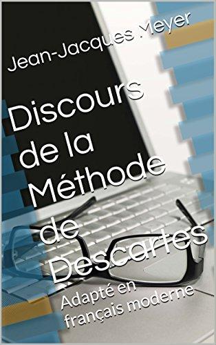 Discours de la Méthode de Descartes: Adapté en français moderne