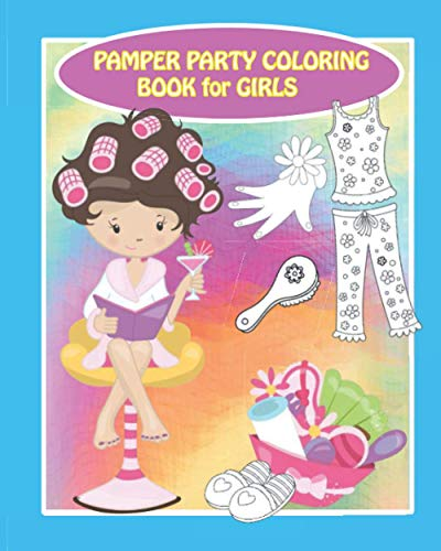Pamper Party Coloring Book for Girls: Coloring Fun - 8x10 Spa Day, Pamper Party, Sleepover Creative Art Activity for Kids Ages 4-8