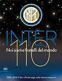 Inter 110 noi siamo fratelli del mondo. 1908-2018: il libro ufficiali degli undici decenni nerazzurri. Ediz. illustrata...