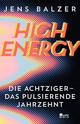 High Energy: Die Achtziger - das pulsierende Jahrzehnt