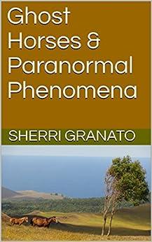 Ghost Horses & Paranormal Phenomena by [Sherri Granato]