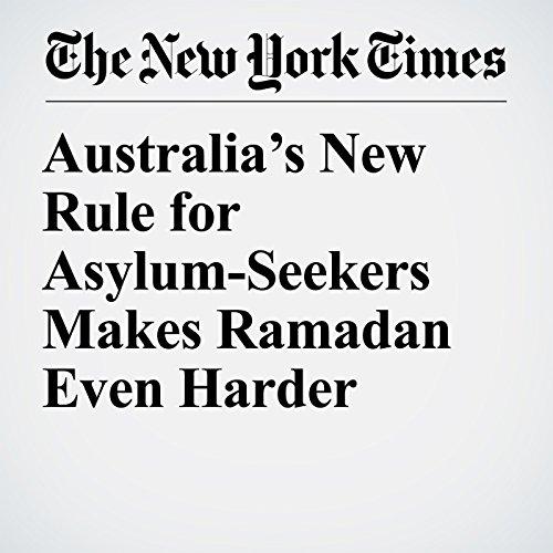 Australia's New Rule for Asylum-Seekers Makes Ramadan Even Harder copertina