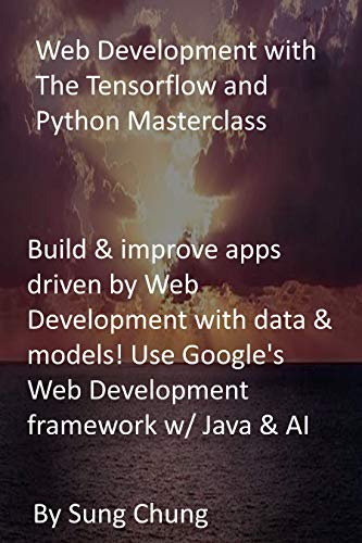 Web Development with The Tensorflow and Python Masterclass: Build & improve apps...