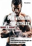 Der vegane Topathlet: Band 1 - Kraft: Band 1 - Kraft. Bonus: Eiweissreiche Pancake-Rezepte von MyEy-Erfinder Chris Geier