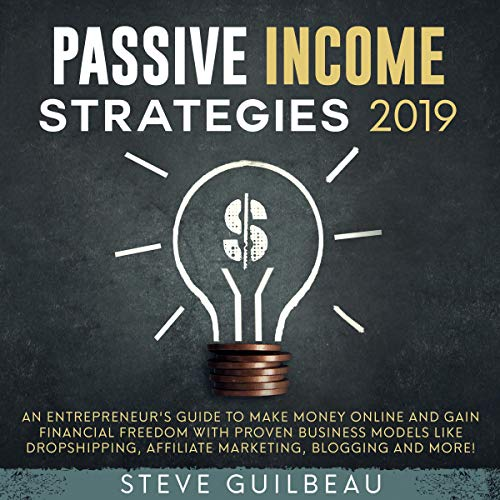 Passive Income Strategies 2019     An Entrepreneur's Guide to Make Money Online and Gain Financial Freedom with Proven Business Models Like Dropshipping, Affiliate Marketing, Blogging and More!              By:                                                                                                                                 Steve Guilbeau                               Narrated by:                                                                                                                                 Damien Brunetto                      Length: 3 hrs and 37 mins     10 ratings     Overall 4.8