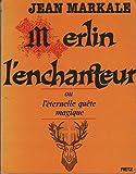 MERLIN L'ENCHANTEUR OU L'ETERNELLE QUETE MAGIQUE. - Editions Retz , Question de - 01/01/1984