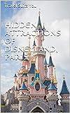 HIDDEN ATTRACTIONS OF DISNEYLAND, PARIS (English Edition)