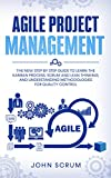 AGILE PROJECT MANAGEMENT: The New Step By Step Guide to Learn the Kanban Process, Scrum and Lean...